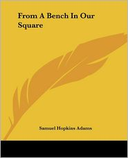 From a Bench in Our Square - Samuel Hopkins Adams