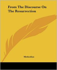From The Discourse On The Resurrection - Methodius