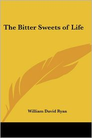 The Bitter Sweets Of Life - William David Ryan