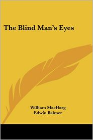 The Blind Man's Eyes - William Macharg, Edwin Balmer