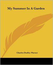 My Summer In A Garden - Charles Dudley Warner