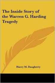 The Inside Story Of The Warren G. Harding Tragedy - Harry M. Daugherty, Thomas Dixon