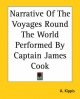 Narrative of the Voyages Round the World Performed by Captain James Cook