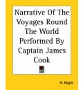 Narrative Of The Voyages Round The World Performed By Captain James Cook - A. Kippis