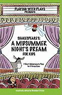 Shakespeare's A Midsummer Night's Dream for Kids: 3 Short Melodramatic Plays for 3 Group Sizes (Playing with Plays)
