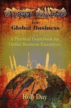 Street Smarts for Global Business: A Practical Guidebook for Global Business Executives - Day, Robert