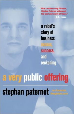 A Very Public Offering: A Rebel's Story of Business Excess, Success, and Reckoning - Stephan Paternot