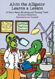 Alvin the Alligator Learns a Lesson: A Story about Brushing and Flossing Teeth - Donna Weatherford