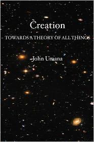 Creation: Towards A Theory of All Things - John Umana