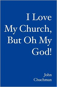 I Love My Church, but Oh My God! - John Chuchman