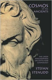 Cosmos of the Ancients: The Greek Philosophers on Myth and Cosmology - Stefan Stenudd