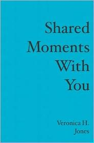 Shared Moments with You - Veronica H. Jones