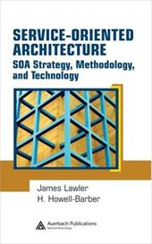 Service-Oriented Architecture: SOA Strategy, Methodology, and Technology - Lawler, James P. / Howell-Barber, H.