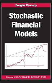 Stochastic Financial Models - Douglas Kennedy, Contribution by M.A.H. Dempster, Contribution by Rama Cont, Contribution by Dilip B. Madan