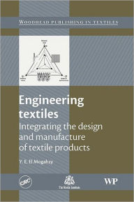 Engineering Textiles: Integrating the design and manufacture of textile Products - Y. El-Mogahzy