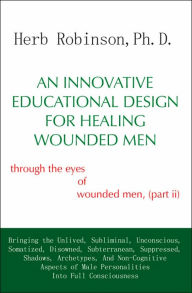 An Innovative Educational Design for Healing Wounded Men: Through the eyes of wounded Men - Herb Robinson
