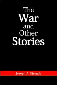The War and Other Stories - Joseph A. Gironda