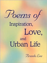 Poems of Inspiration, Love, and Urban Life - Brenda Lee