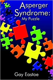 Asperger Syndrome: My Puzzle - Gay Eastoe
