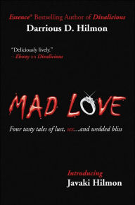 Mad Love: Four Tasty Tales of Lust, Sex and Wedded Bliss - Darrious D. Hilmon