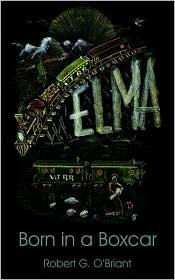 Elma Born in a Boxcar - Robert G. O'Briant
