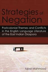 Strategies of Negation: Postcolonial Themes and Conflicts in the English Language Literature of the East Indian Diaspora - Mahmood, Iqbal