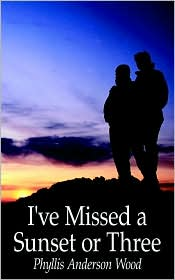 I've Missed a Sunset or Three - Phyllis A. Wood, Anderson Wood Phyllis Anderson Wood