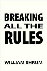 Breaking All The Rules - William Shrum