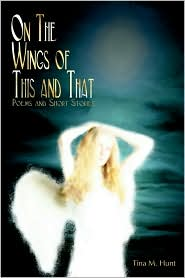 On The Wings Of This And That: Poems and Short Stories - Tina Hunt