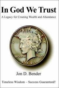 In God We Trust: A Legacy for Creating Wealth and Abundance - Jon Bender