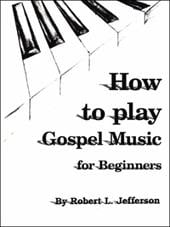 How to Play Gospel Music: For Beginners - Jefferson, Robert L.