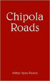 Chipola Roads - Abbye Ayers Faurot