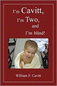 I'm Cavitt, I'm Two, and I'm Blind! - William F. Cavitt