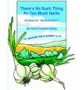 There's No Such Thing As Too Much Garlic - Carol Lazzeri-Casey