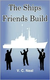 The Ships Friends Build - V. C. Neal