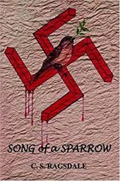 Song of a Sparrow - Ragsdale, C. S.