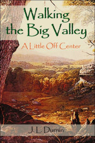 Walking the Big Valley - J. L. Durnin