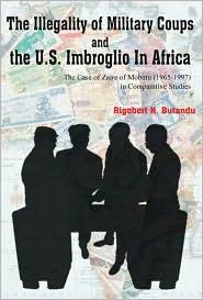 The Illegality of Military Coups and the U.S. Imbroglio In Africa - Rigobert N. Butandu