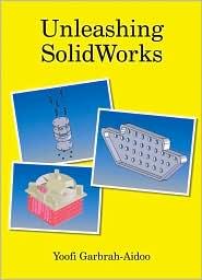 Unleashing Solidworks - Garbrah-Aidoo Yoofi Garbrah-Aidoo