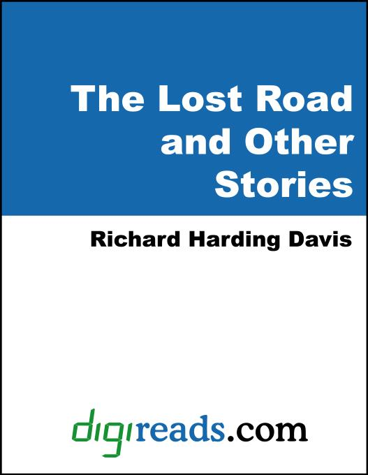 The Lost Road and Other Stories als eBook von Richard Harding Davis - Neeland Media