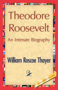 Theodore Roosevelt, an Intimate Biography