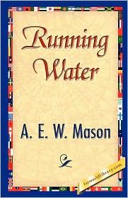 Running Water - E. W. Mason A. E. W. Mason, 1stworld Library (Editor)