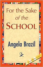 For the Sake of the School - Angela Brazil, 1stworld Library (Editor)