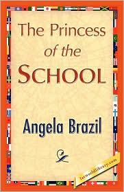 The Princess of the School - Angela Brazil, 1stworld Library (Editor)