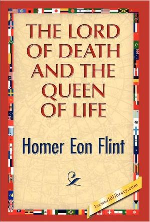 The Lord Of Death And The Queen Of Life - Homer E. Flint