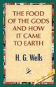 Food of the Gods and How It Came to Earth - H G Wells