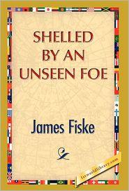 Shelled By An Unseen Foe - James Fiske