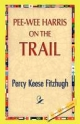 Pee-Wee Harris on the Trail - Percy Keese Fitzhugh