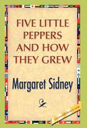 Sidney, Margaret: Five Little Peppers And How They Grew