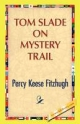 Tom Slade on Mystery Trail - Percy Keese Fitzhugh
